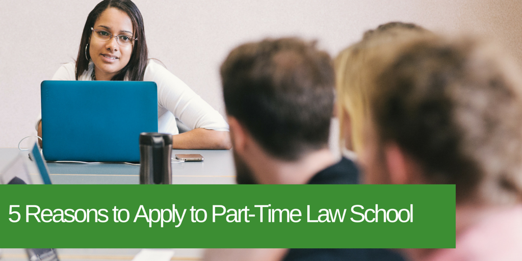 5 Reasons to Go to Part Time Law School