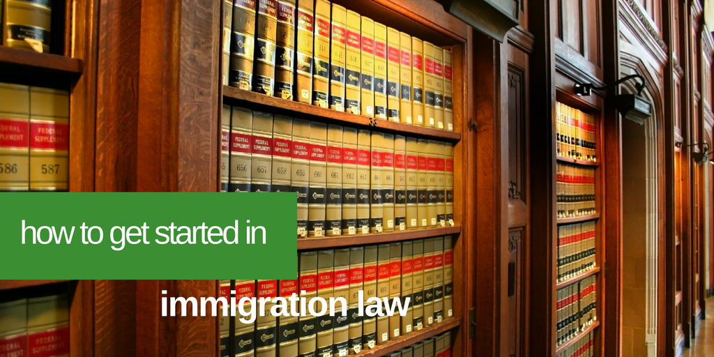 how to get started in immigration law.png